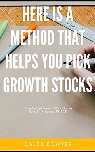Here Is A Method That Helps You Pick Growth Stocks: Week of August 30, 2021 (UnderValued Growth Stocks to Buy) (English Edition)