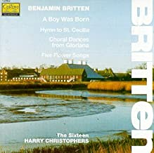 Britten: Choral Music - Gloriana, opera, Op. 53; Five Flower Songs for SATB chorus, Op. 47; A Boy Was Born, choral variations for mixed voices, Op. 3