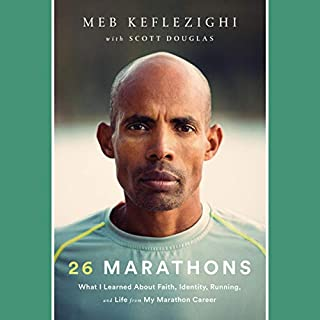26 Marathons     What I Learned About Faith, Identity, Running, and Life from My Marathon Career              Written by:                                                                                                                                 Meb Keflezighi,                                                                                        Scott Douglas                               Narrated by:                                                                                                                                 Holter Graham                      Length: 6 hrs and 49 mins     5 ratings     Overall 5.0