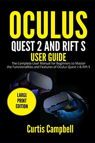 Oculus Quest 2 and Rift S User Guide: The Complete User Manual for Beginners to Master the Functionalities and Features of Oculus Quest 2 & Rift S (Large Print Edition)