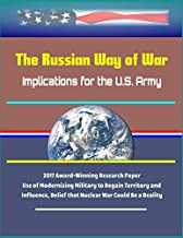 The Russian Way of War: Implications for the U.S. Army - 2017 Award-Winning Research Paper, Use of Modernizing Military to Regain Territory and Influence, Belief that Nuclear War Could Be a Reality