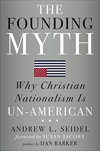 Image of The Founding Myth: Why Christian Nationalism Is Un-American