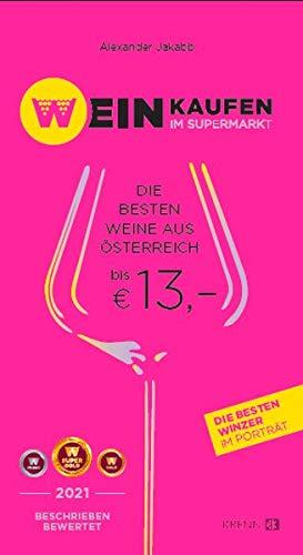 Weinkaufen im Supermarkt 2021: Die besten Weine aus Österreich bis € 13,-: Die 600 besten österreichischen Weine bis EUR 13,-