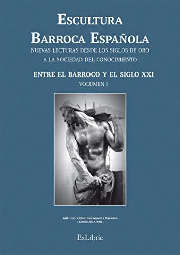 Escultura Barroca Española. Entre el Barroco y el siglo XXI (Volumen nº 1)