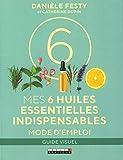 Mes six huiles essentielles indispensables : Mode d'emploi