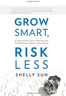 Grow Smart, Risk Less: A Low-Capital Path to Multiplying Your Business Through Franchising