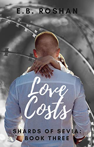 Love Costs (Shards of Sevia Book 3) by [E.B. Roshan]