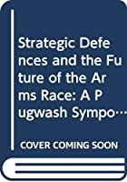 Strategic Defences and the Future of the Arms Race: A Pugwash Symposium 0312007906 Book Cover