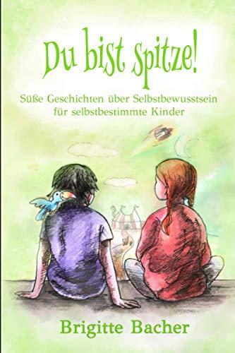"""Süße Geschichten über Selbstbewusstsein für Kinder: """"Du bist spitze!"""" – inspirierendes Kinderbuch (bunt illustriert, Geschenk für Mädchen und Jungen)"""