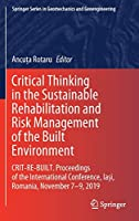 Critical Thinking in the Sustainable Rehabilitation and Risk Management of the Built Environment: CRIT-RE-BUILT. Proceedings of the International Conference, Iași, Romania, November 7-9, 2019 (Springer Series in Geomechanics and Geoengineering)