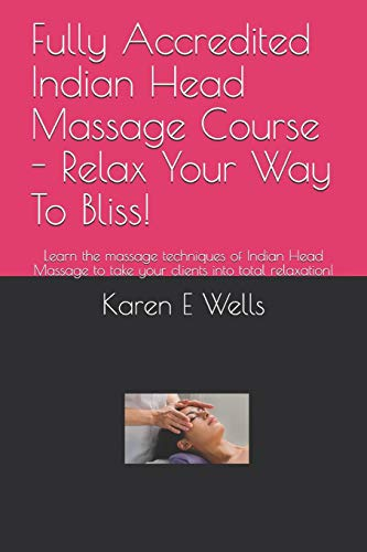 Fully Accredited Indian Head Massage Course - Relax Your Way To Bliss!: Learn the massage techniques of Indian Head Massage to take your clients into total relaxation!