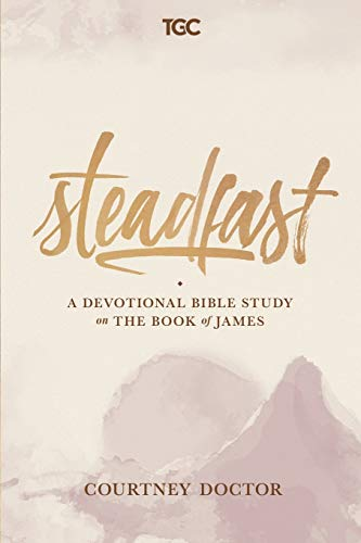 Steadfast: A Devotional Bible Study on the Book of James