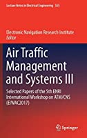 Air Traffic Management and Systems III: Selected Papers of the 5th ENRI International Workshop on ATM/CNS (EIWAC2017) (Lecture Notes in Electrical Engineering, 555)
