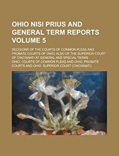 Ohio Nisi Prius and General Term Reports Volume 5; Decisions of the Courts of Common Pleas and Probate Courts of Ohio; Als...