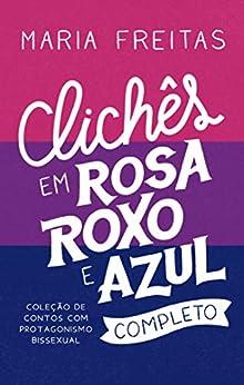 Clichês em rosa, roxo e azul: Coleção completa por [Maria Freitas, Alan Silva, Fabrício Fonseca, Clara Alves, Koda Gabriel]