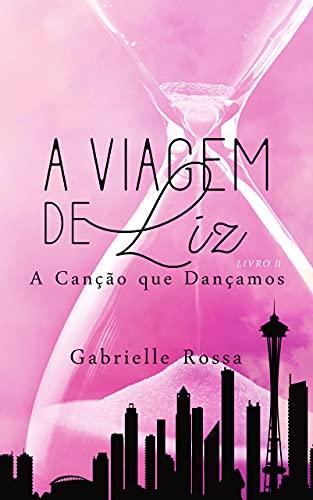 A Viagem de Liz Livro 2: A Canção que Dançamos