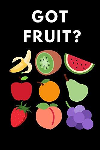 "Got Fruit?: Funny Fruit Lover Notebook/Journal (6"" X 9"")"