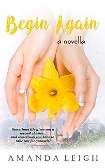 Begin Again: a novella by [Amanda Leigh]