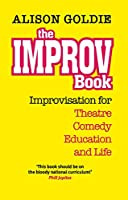 The improv book: Improvisation for Theatre, Comedy, Education and Life (The Actor's Toolkit)