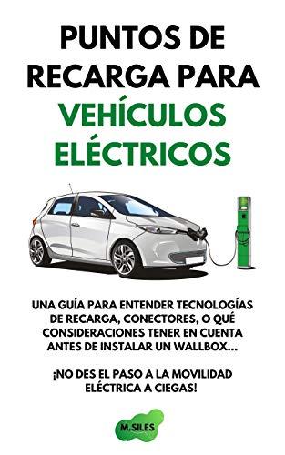 Puntos de recarga para vehículos eléctricos: Una guía para entender las tecnologías de recarga, conectores, o qué consideraciones tener en cuenta a la hora de instalar un wallbox