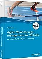Agiles Veraenderungsmanagement im Vertrieb: Das Praxishandbuch fuer erfolgreiche Fuehrungskraefte