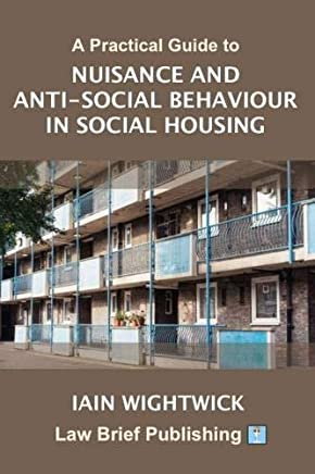 A Practical Guide to Nuisance and Anti-Social Behaviour in Social Housing