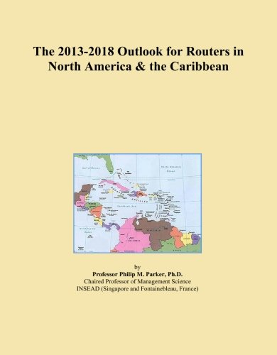The 2013-2018 Outlook for Routers in North America & the Caribbean