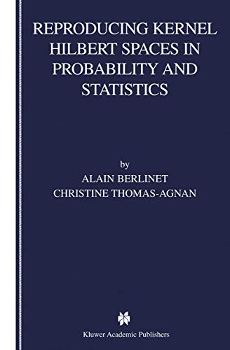 Compare Textbook Prices for Reproducing Kernel Hilbert Spaces in Probability and Statistics Softcover reprint of the original 1st ed. 2004 Edition ISBN 9781461347927 by Berlinet, Alain,Thomas-Agnan, Christine