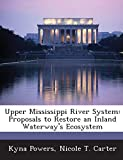 Upper Mississippi River System: Proposals to Restore an Inland Waterway's Ecosystem