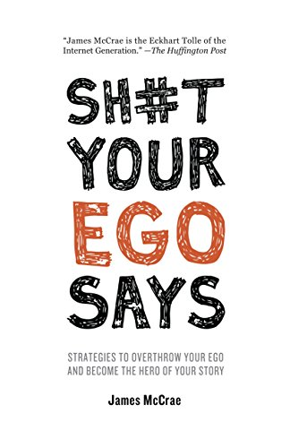Sh#t Your Ego Says: Strategies to Overthrow Your Ego and Become the Hero of Your Story
