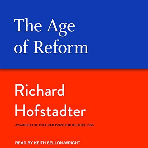 The Age of Reform                   By:                                                                                                                                 Richard Hofstadter                               Narrated by:                                                                                                                                 Keith Sellon-Wright                      Length: 10 hrs and 17 mins     2 ratings     Overall 5.0