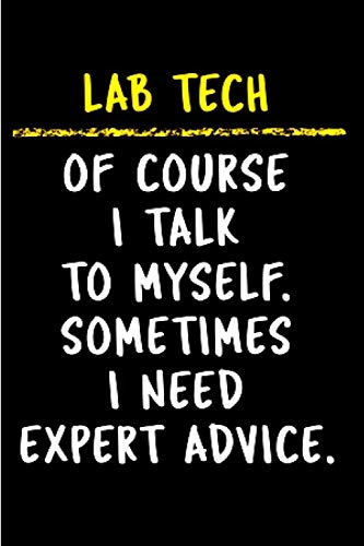 Lab tech of course I talk to myself. Sometimes I need expert advice: lab tech  Notebook journal Diary Cute funny  humorous blank lined notebook Gift ... job working employee appreciation (gag gifts)