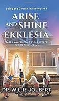 Arise and Shine Ekklesia: Make Your Home a Place Where People Meet Jesus