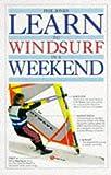 Learn to Windsurf in a Weekend (Learn in a weekend)
