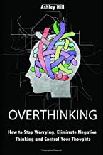 Sponsored Ad - Overthinking: How to Stop Worrying, Stress Management, Eliminate Negative Thinking and Control Your Thoughts