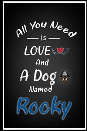 All You Need Is Love And A Dog Named Rocky: Notebook birthday gifts, Blank lined notebook/women, boys, and girls who Love Dogs , 110 Pages, 6x9, Soft Cover, Matte Finish
