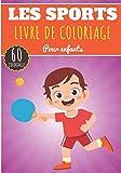 Livre de Coloriage Les Sports: Pour Enfants Filles & Garçons | Livre Préscolaire 60 Pages et Dessins Uniques à Colorier sur Les Sports, Football, ... Rugby, Golf | Idéal Activité à la Maison.