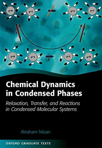 Chemical Dynamics in Condensed Phases: Relaxation, Transfer, and Reactions in Condensed Molecular Systems (Oxford...