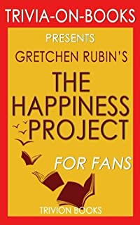 Trivia: The Happiness Project by Gretchen Rubin (Trivia-On-Books): Or, Why I Spent a Year Trying to Sing in the Morning, C...