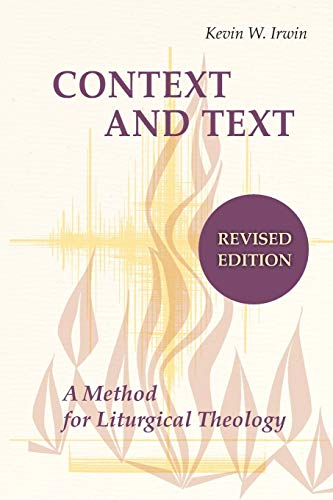 Compare Textbook Prices for Context and Text: A Method for Liturgical Theology Revised Edition ISBN 9780814680377 by Irwin, Kevin W.