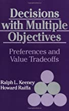 Decisions with Multiple Objectives: Preferences and Value Tradeoffs