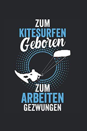 Zum kitesurfen geboren zum arbeiten gezwungen: Kitesurfen Surfer Notizbuch Tagebuch Liniert A5 6x9 Zoll Logbuch Planer Geschenk