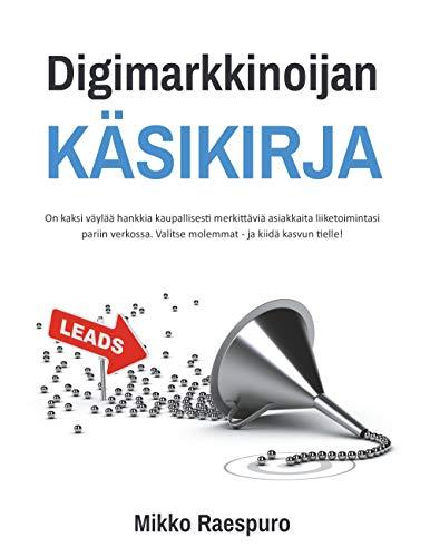 Digimarkkinoijan käsikirja: On kaksi väylää hankkia kaupallisesti merkittäviä asiakkaita liiketoimintasi pariin verkossa. Valitse molemmat - ja kiidä kasvun tielle! (Finnish Edition)