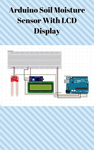 Arduino Soil Moisture Sensor With LCD Display (English Edition)