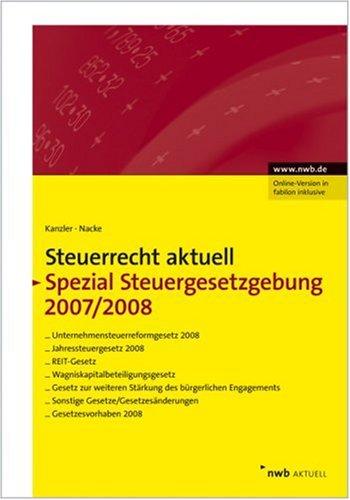 NWB Steuerrecht aktuell. Hintergründe - Praxishinweise - Gestaltungen: NWB Steuerrecht aktuell: Steuerrecht aktuell Spezial Steuergesetzgebung 2007/2008