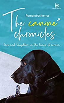 The Canine Chronicles: Love & Laughter in the Times of Corona by [Ramendra Kumar]