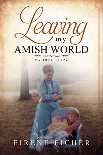 Leaving My Amish World: My True Story by [Eirene Eicher, Ashley Emma]