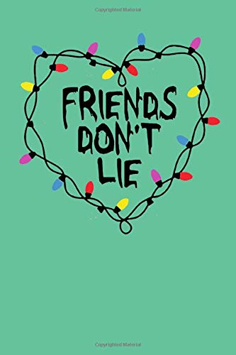 Friends don't lie: Stranger things notebook better than stranger things tshirt, 100 lined pages, 6x9''