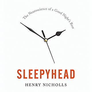 Sleepyhead     The Neuroscience of a Good Night's Rest              By:                                                                                                                                 Henry Nicholls                               Narrated by:                                                                                                                                 Henry Drury                      Length: 9 hrs and 10 mins     10 ratings     Overall 4.8