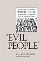 Evil People: A Comparative Study of Witch Hunts in Swabian Austria and the Electorate of Trier (Studies in Early Modern German History)